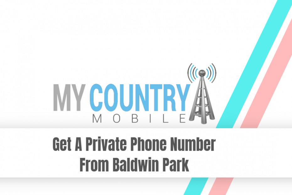 Get A Private Phone Number From Baldwin Park - My Country Mobile