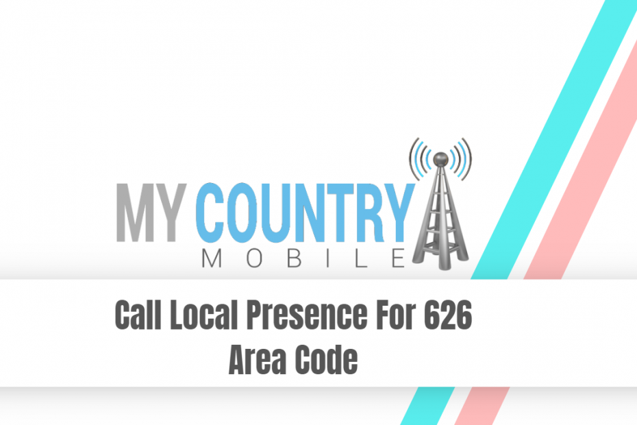 Call Local Presence For 626 Area Code - My Country Mobile