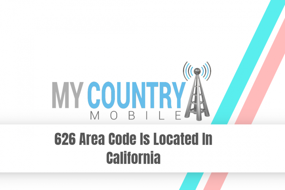 626 Area Code Is Located In California - My Country Mobile