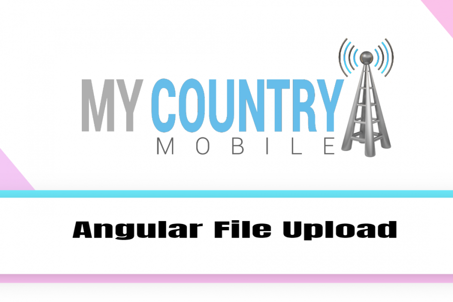 Angular File Upload - My Country Mobile