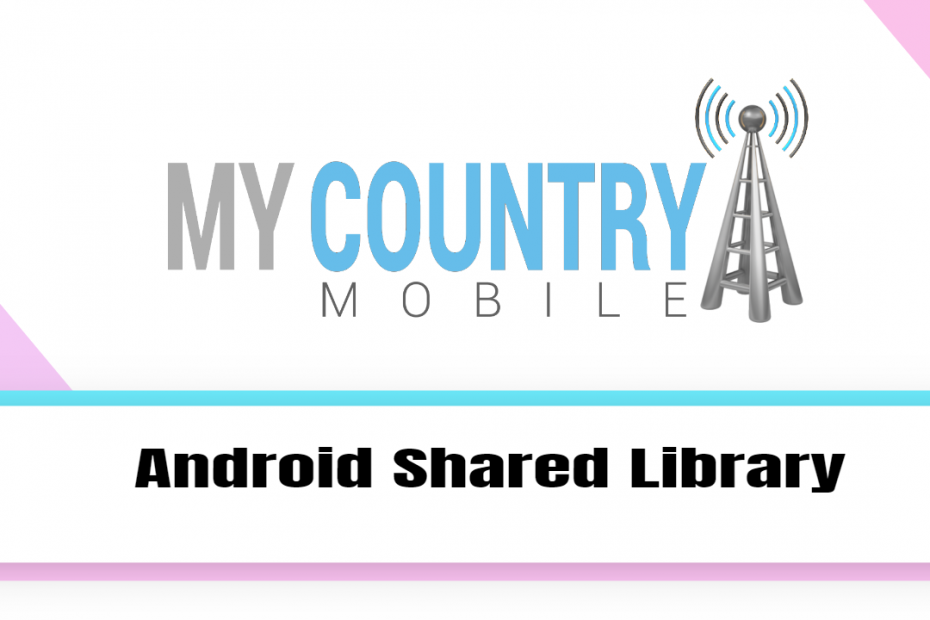 Android Shared Library - My Country Mobile