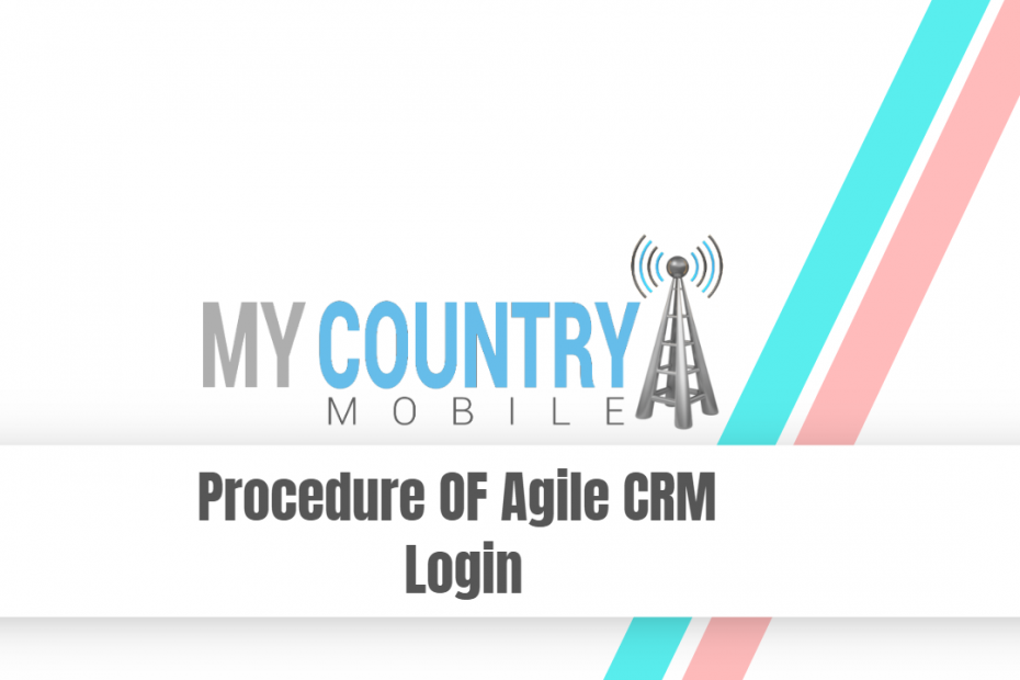 Procedure OF Agile CRM Login - My Country Mobile