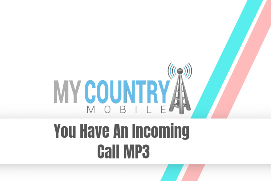 You Have An Incoming Call MP3 - My Country Mobile
