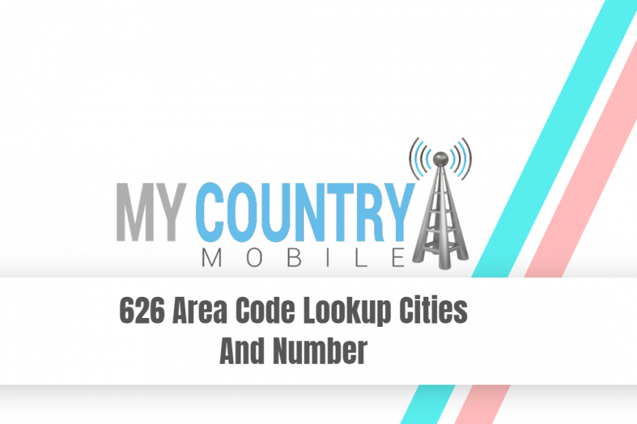626 Area Code Lookup Cities And Number - My Country Mobile