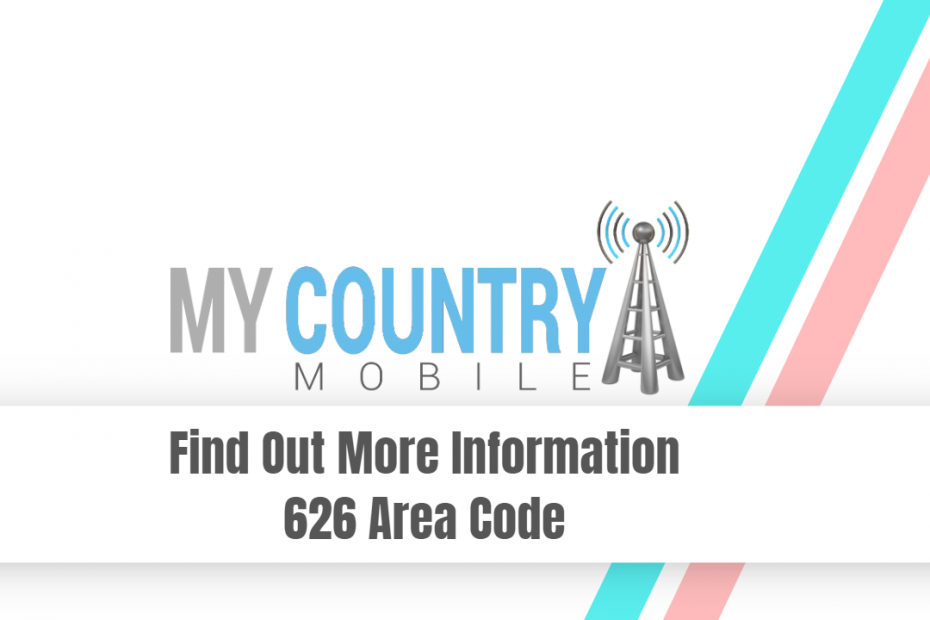 Find Out More Information 626 Area Code - My Country Mobile
