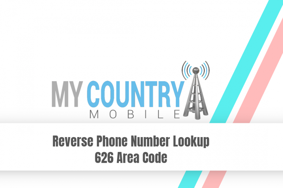 Reverse Phone Number Lookup 626 Area Code - My Country Mobile