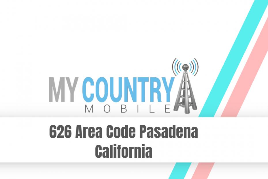 626 Area Code Pasadena California - My Country Mobile