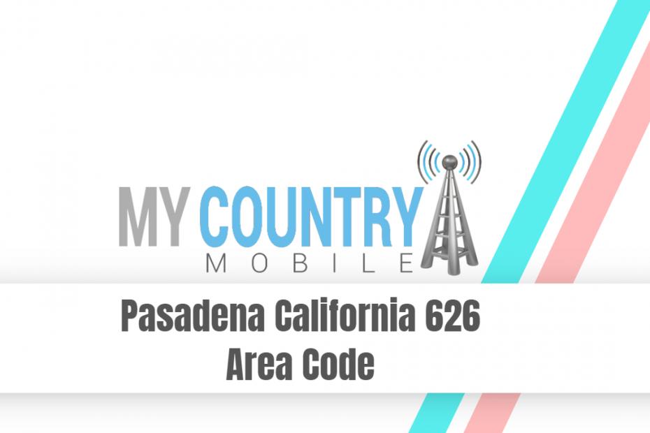Pasadena California 626 Area Code - My Country Mobile