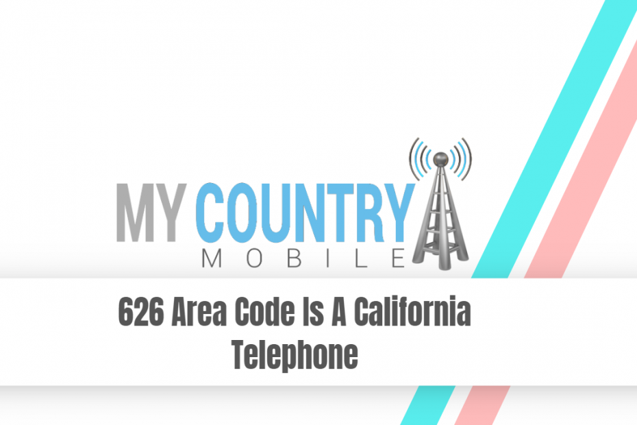 626 Area Code Is A California Telephone - My Country Mobile