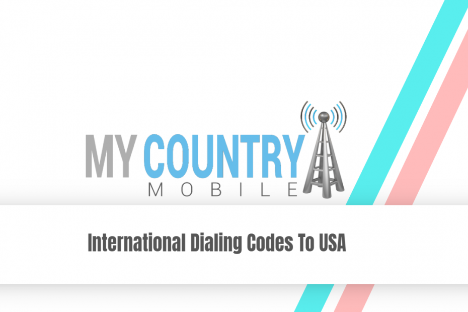 International Dialing Codes To USA - My Country Mobile