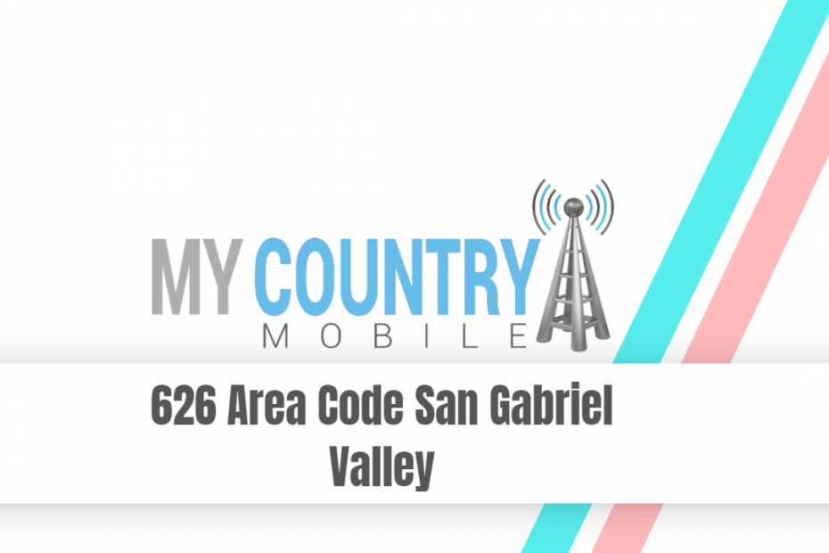 626 Area Code San Gabriel Valley - My Country Mobile