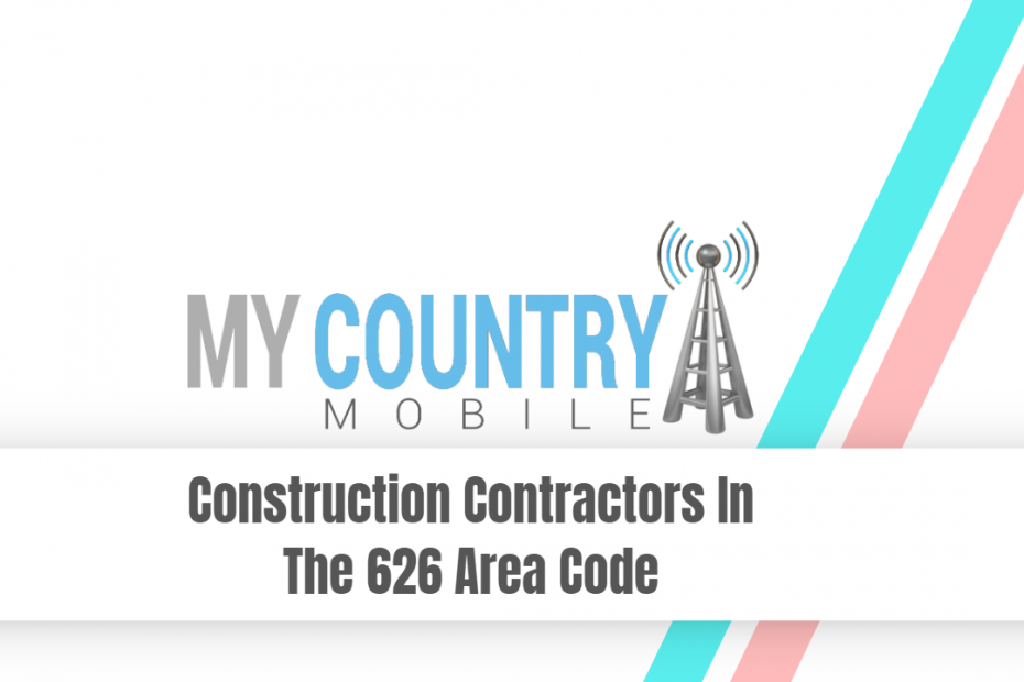 Construction Contractors In The 626 Area Code - My Country Mobile