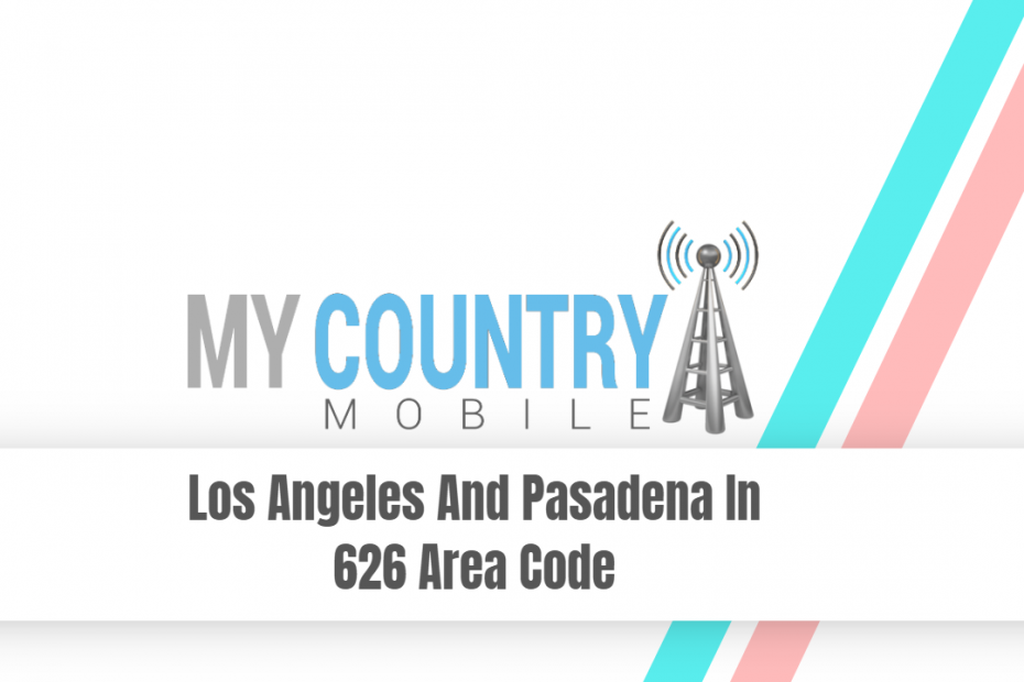 Los Angeles And Pasadena In 626 Area Code - My Country Mobile