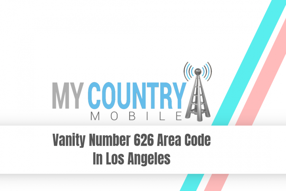 Vanity Number 626 Area Code In Los Angeles - My Country Mobile